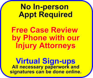 Virtual Sign-ups. No in-person appt required. Free case review by phone with our attorneys.